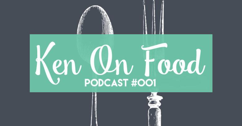 Ken On Food Podcast #001