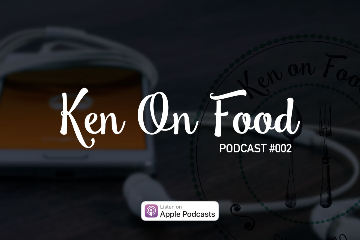 Ken On Food: Podcast 002